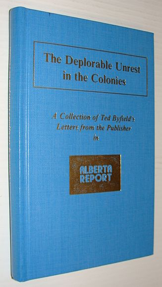 Image for The Deplorable Unrest in the Colonies - A Collection of Ted Byfield's Letters from the Publisher in Alberta Report Between 1979 and 1982 *SIGNED BY TED BYFIELD*