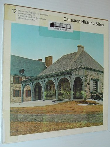 Image for Canadian Historic Sites #12 - Occasional Papers in Archaeology and History: Lime Preparation at 18th-Century Louisbourg; Louisbourg Guardhouses; A Survey of Louisbourg Gunflints