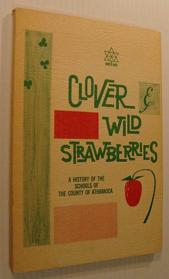 Image for Clover and Wild Strawberries - A History of the Schools of the County of Athabasca