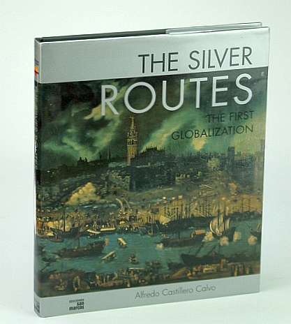 Image for The Silver Routes: The First Globalization