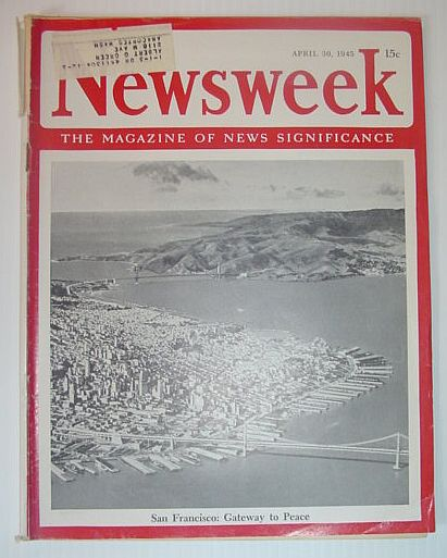 Image for Newsweek Magazine, April 30, 1945 *SAN FRANCISCO - GATEWAY TO PEACE*