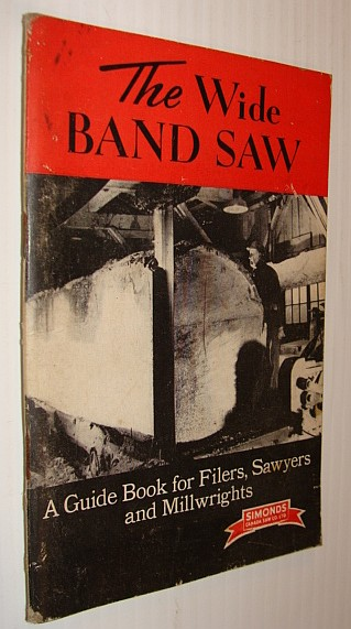 Image for The Wide Band Saw - A Guide Book for Filers, Sawyers and Millwrights
