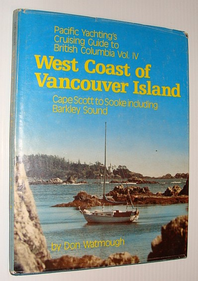 Image for Pacific Yachting's Cruising Guide to British Columbia Vol. IV: West Coast of Vancouver Isand-Cape Scott to Sooke Including Barkley Sound
