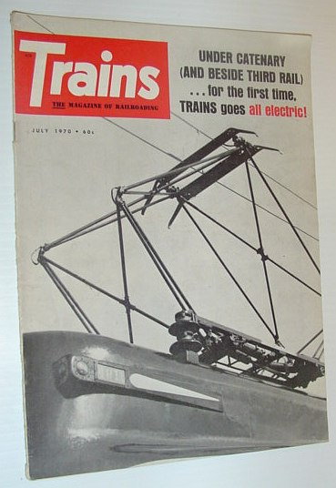 Image for Trains - The Magazine of Railroading, June 1970 *UNDER CATENARY (AND BESIDE THIRD RAIL) ... FOR THE FIRST TIME - TRAINS GOES ALL ELECTRIC*