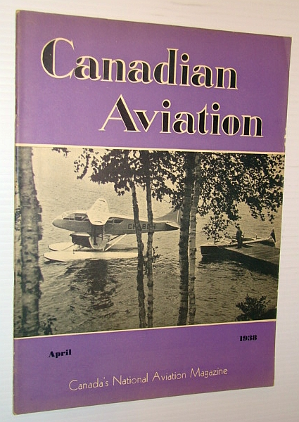 Image for Canadian Aviation, April 1938 - Canada's National Aviation Magazine: McKee Trophy to Romeo Vachon