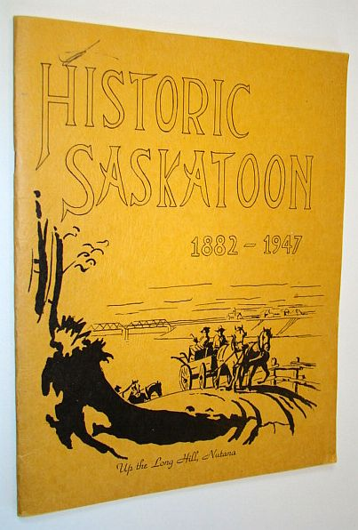 Image for Historic Saskatoon: A Concise Illustrated History of Saskatoon 1882-1947