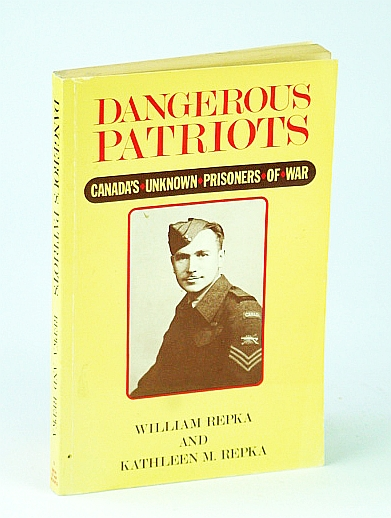 Image for Dangerous Patriots: Canada's Unknown Prisoners of War