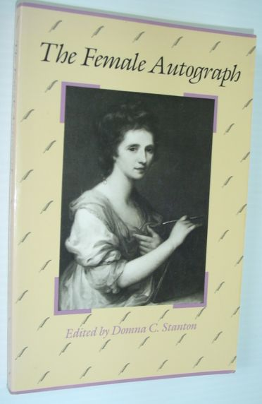 Image for The Female Autograph: Theory and Practice of Autobiography from the Tenth to the Twentieth Century