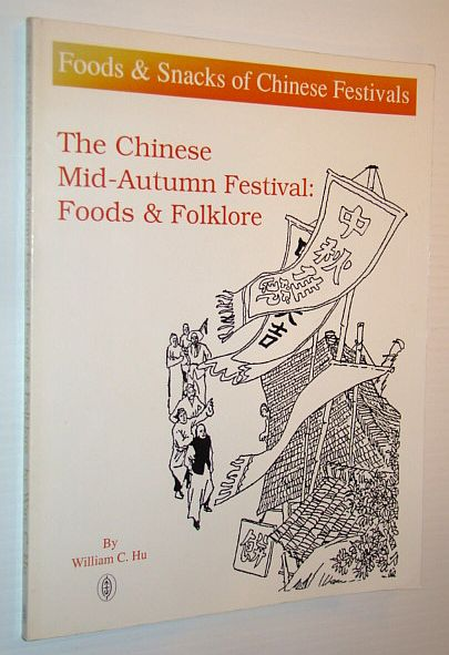 Image for The Chinese Mid-Autumn Festival: Foods and Folklore (Foods & Snacks of Chinese Festivals)