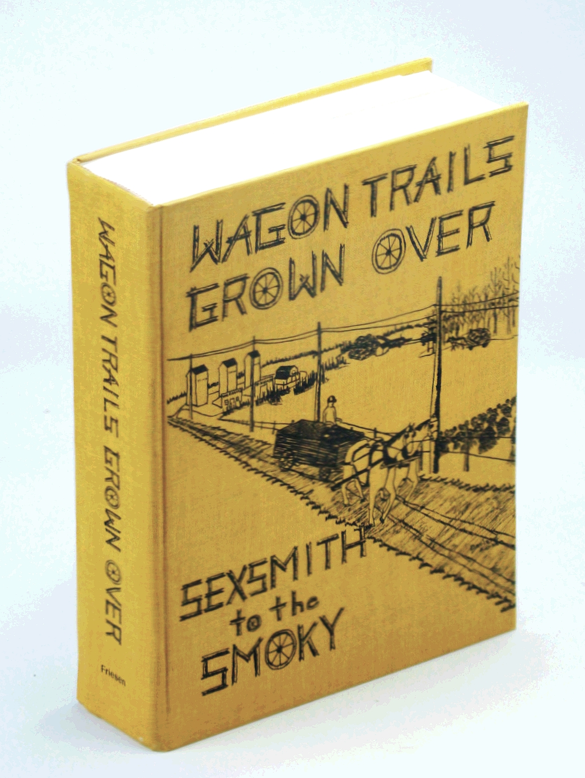 Image for Wagon Trail Grown Over - Sexsmith to the Smoky: History of Sexsmith, Alberta and District