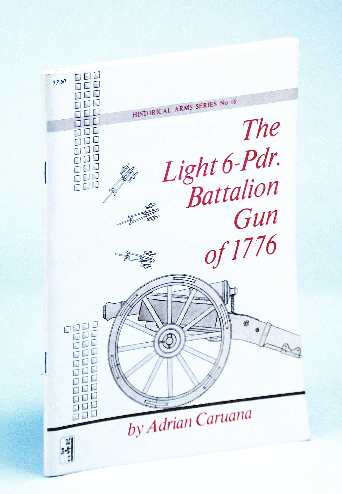 Image for The Light 6-Pdr. [Pounder] Battalion Gun of 1776: Historical Arms Series No. 16 [Sixteen]