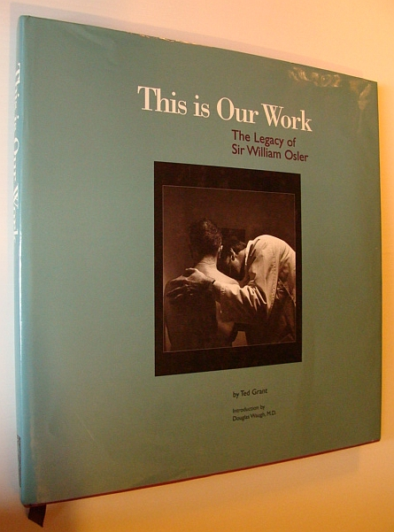 Image for This Is Our Work: The Legacy of Sir William Osler